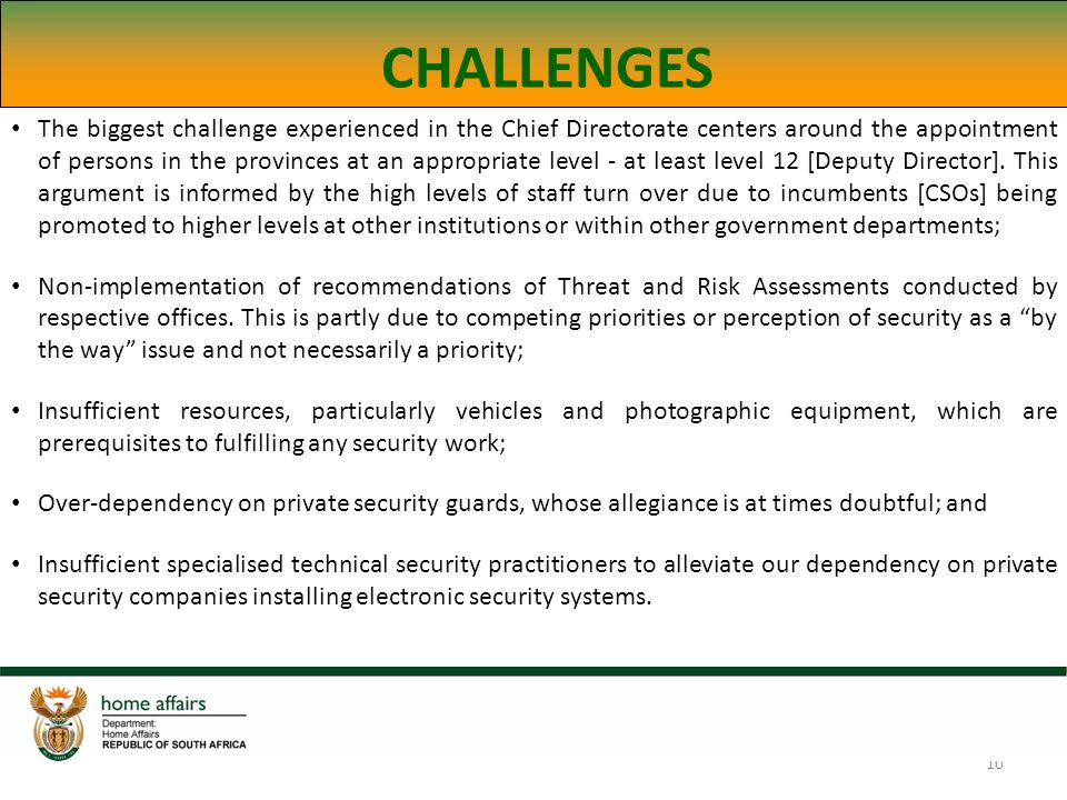 10 CHALLENGES The biggest challenge experienced in the Chief Directorate centers around the appointment of persons in the provinces at an appropriate level - at least level 12 [Deputy Director].