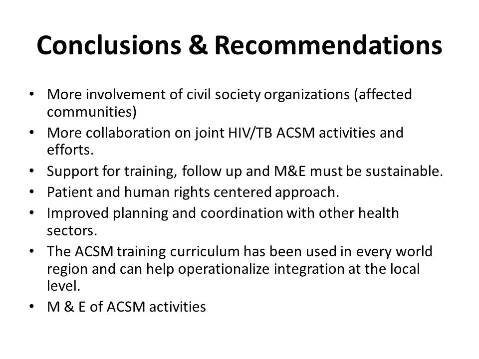 Conclusions & Recommendations More involvement of civil society organizations (affected communities) More collaboration on joint HIV/TB ACSM activities and efforts.