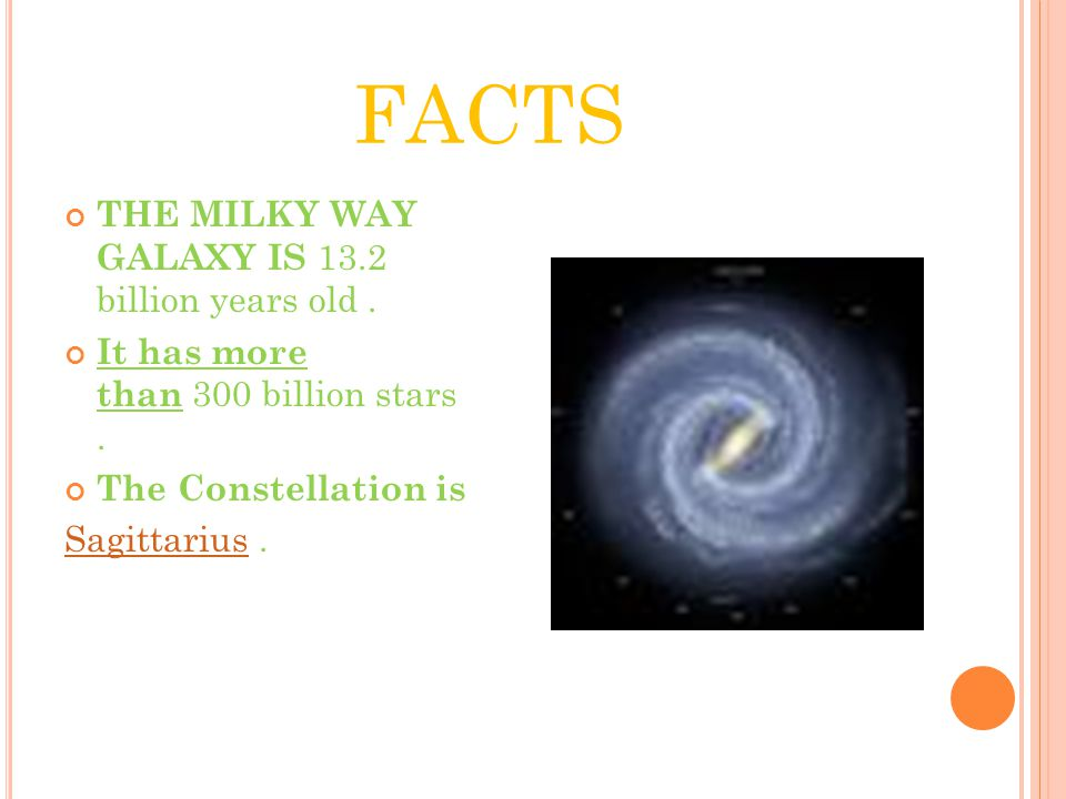 FACTS THE MILKY WAY GALAXY IS 13.2 billion years old.