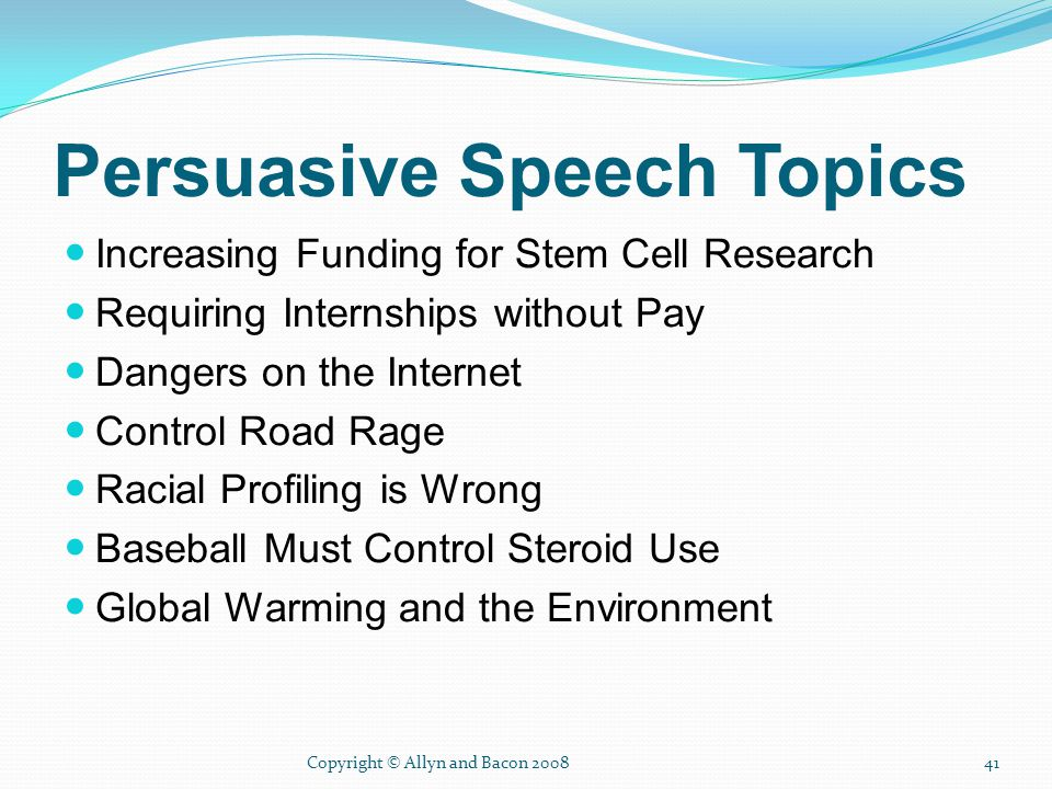 informative and persuasive types of speeches informative  41 copyright © allyn and bacon 200841 persuasive speech topics increasing funding for stem cell research