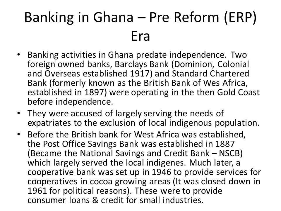 Banking in Ghana – Pre Reform (ERP) Era Banking activities in Ghana predate independence.