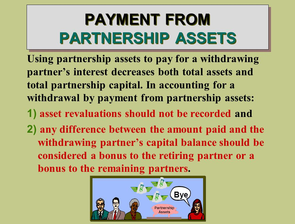 PAYMENT FROM PARTNERSHIP ASSETS Using partnership assets to pay for a withdrawing partner's interest decreases both total assets and total partnership capital.