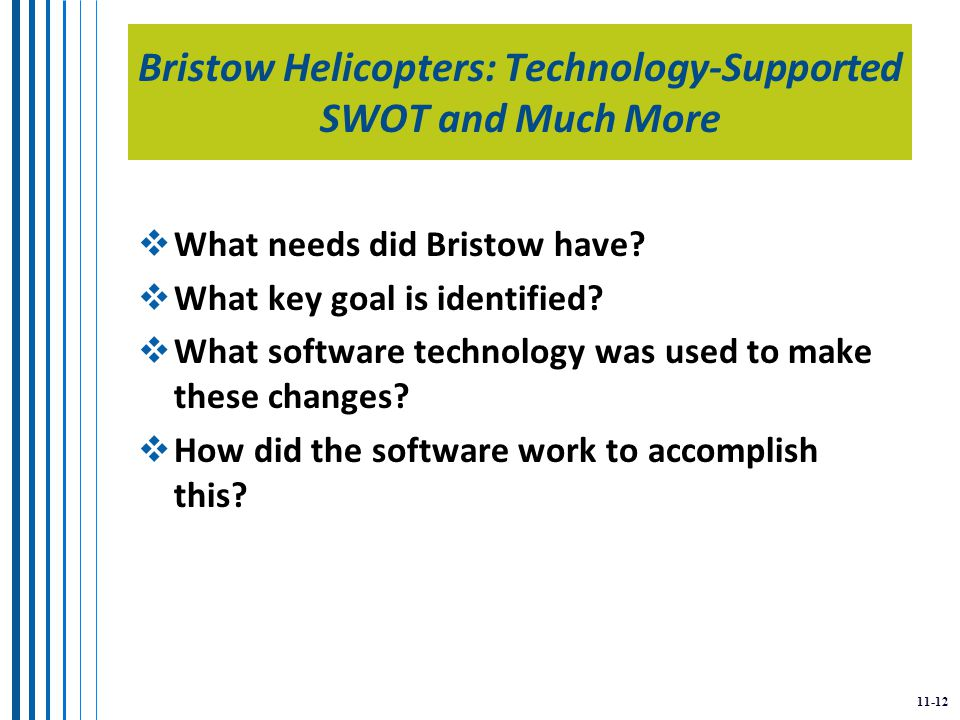 11-12 Bristow Helicopters: Technology-Supported SWOT and Much More  What needs did Bristow have.