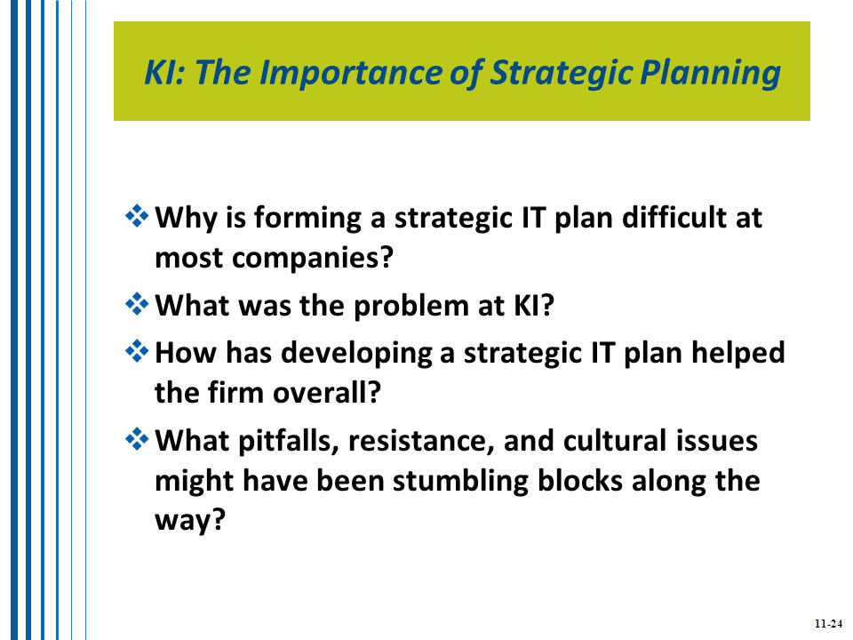 11-24 KI: The Importance of Strategic Planning  Why is forming a strategic IT plan difficult at most companies.