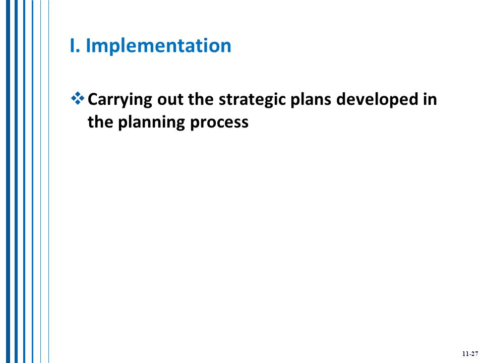 11-27 I. Implementation  Carrying out the strategic plans developed in the planning process