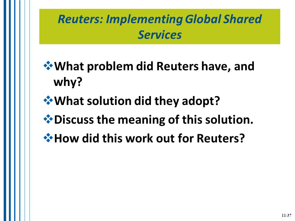 11-37 Reuters: Implementing Global Shared Services  What problem did Reuters have, and why.
