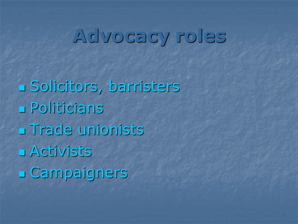 Advocacy roles Solicitors, barristers Solicitors, barristers Politicians Politicians Trade unionists Trade unionists Activists Activists Campaigners Campaigners