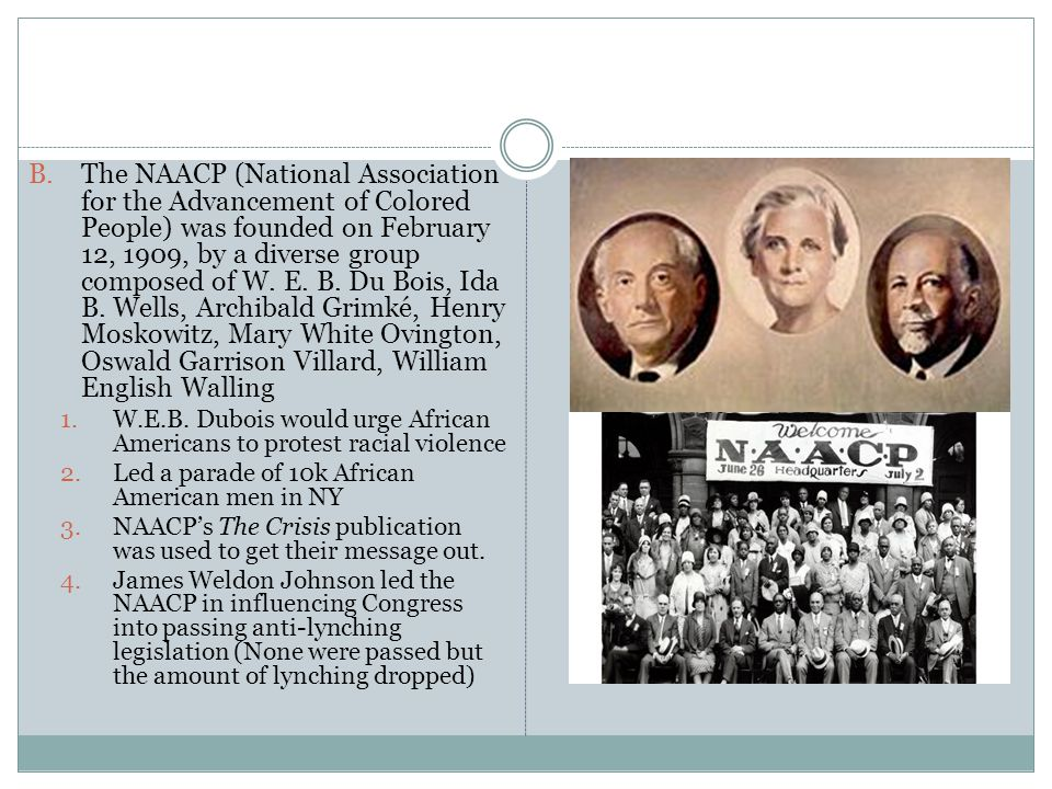 B.The NAACP (National Association for the Advancement of Colored People) was founded on February 12, 1909, by a diverse group composed of W.