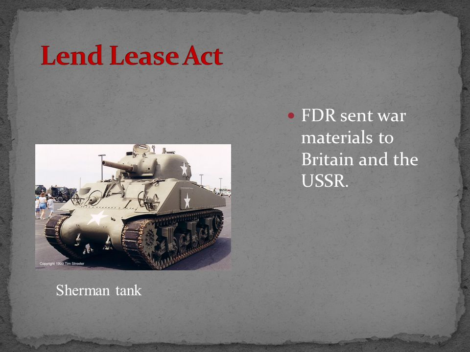 FDR sent war materials to Britain and the USSR. Sherman tank