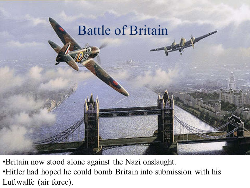 Battle of Britain Britain now stood alone against the Nazi onslaught.