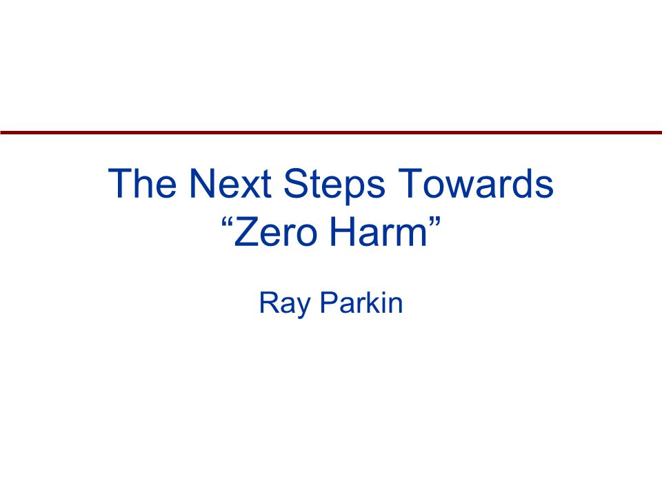 The Next Steps Towards Zero Harm Ray Parkin