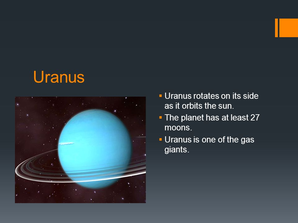 Uranus  Uranus rotates on its side as it orbits the sun.