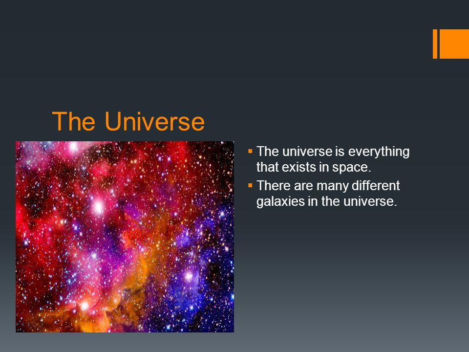 The Universe  The universe is everything that exists in space.