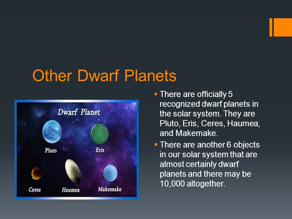 Other Dwarf Planets  There are officially 5 recognized dwarf planets in the solar system.