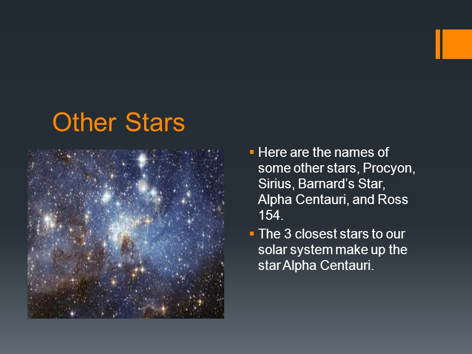 Other Stars  Here are the names of some other stars, Procyon, Sirius, Barnard's Star, Alpha Centauri, and Ross 154.