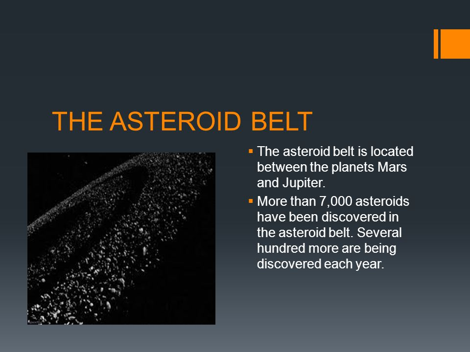 THE ASTEROID BELT  The asteroid belt is located between the planets Mars and Jupiter.