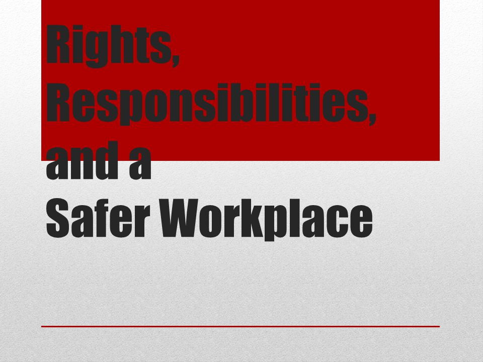Rights, Responsibilities, and a Safer Workplace
