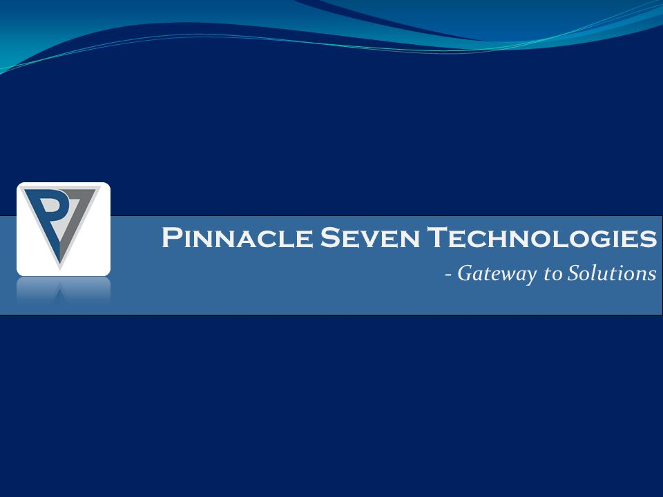 Pinnacle Seven Technologies - Gateway to Solutions Pinnacle Seven Technologies - Gateway to Solutions