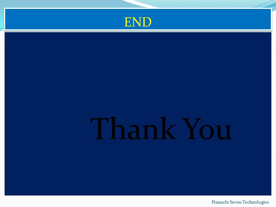 END Thank You Pinnacle Seven Technologies