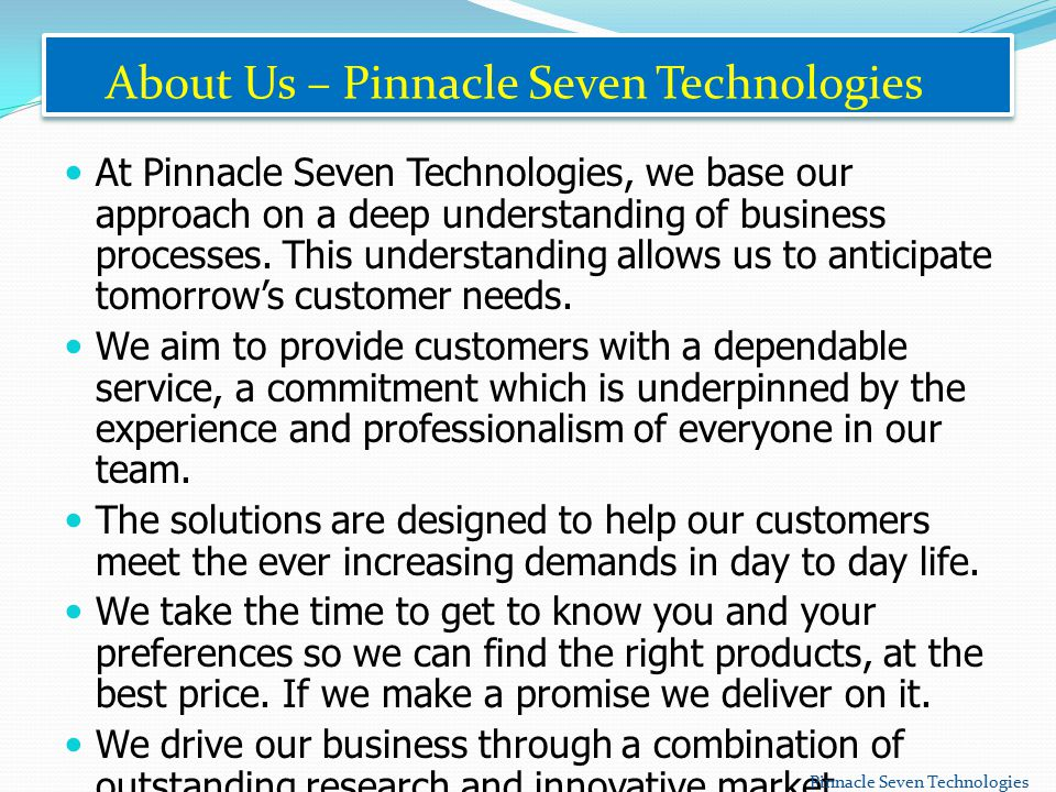 About Us – Pinnacle Seven Technologies At Pinnacle Seven Technologies, we base our approach on a deep understanding of business processes.