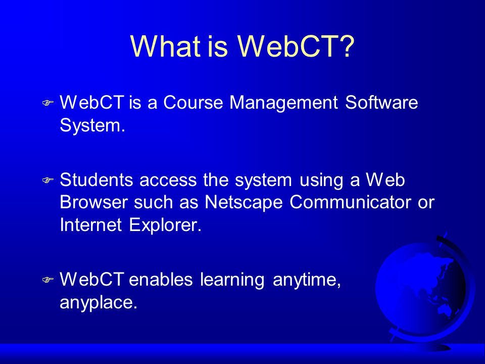 What is WebCT. F WebCT is a Course Management Software System.