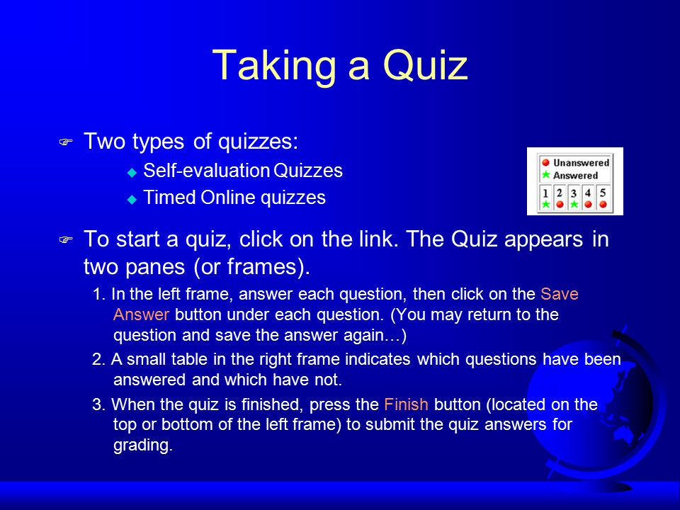 Taking a Quiz F Two types of quizzes: u Self-evaluation Quizzes u Timed Online quizzes F To start a quiz, click on the link.