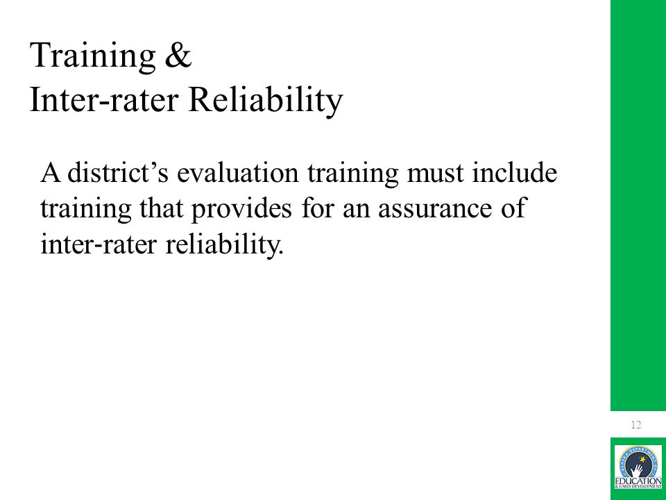 Training & Inter-rater Reliability A district's evaluation training must include training that provides for an assurance of inter ‐ rater reliability.
