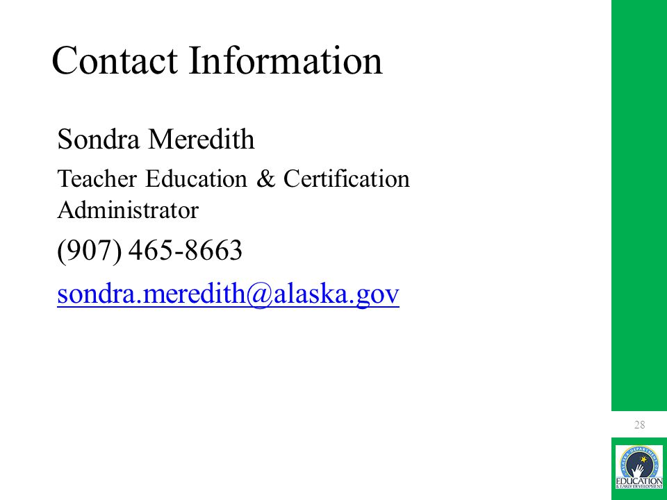 Contact Information Sondra Meredith Teacher Education & Certification Administrator (907)