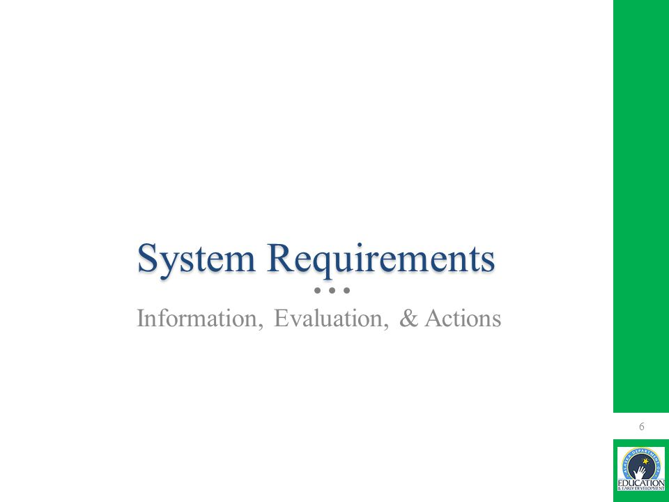 System Requirements Information, Evaluation, & Actions 6