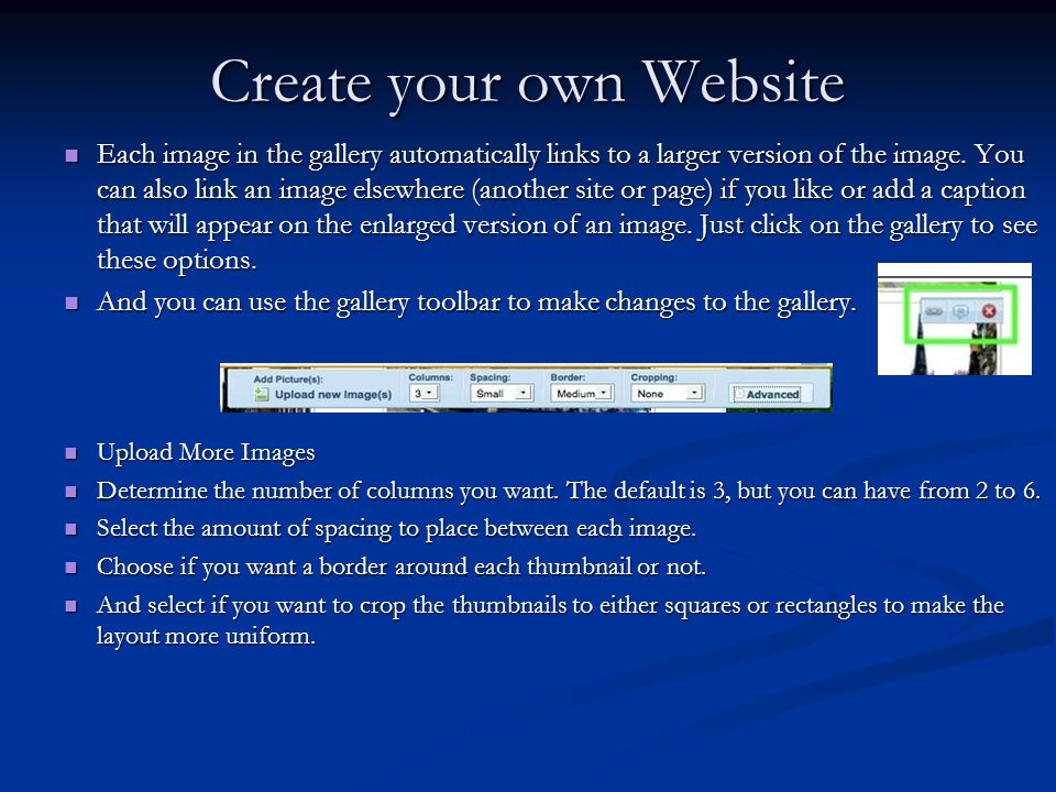 Create your own Website Each image in the gallery automatically links to a larger version of the image.