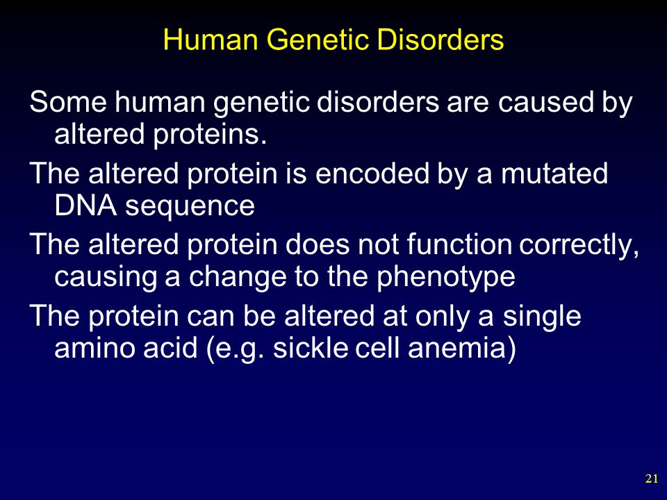 21 Human Genetic Disorders Some human genetic disorders are caused by altered proteins.