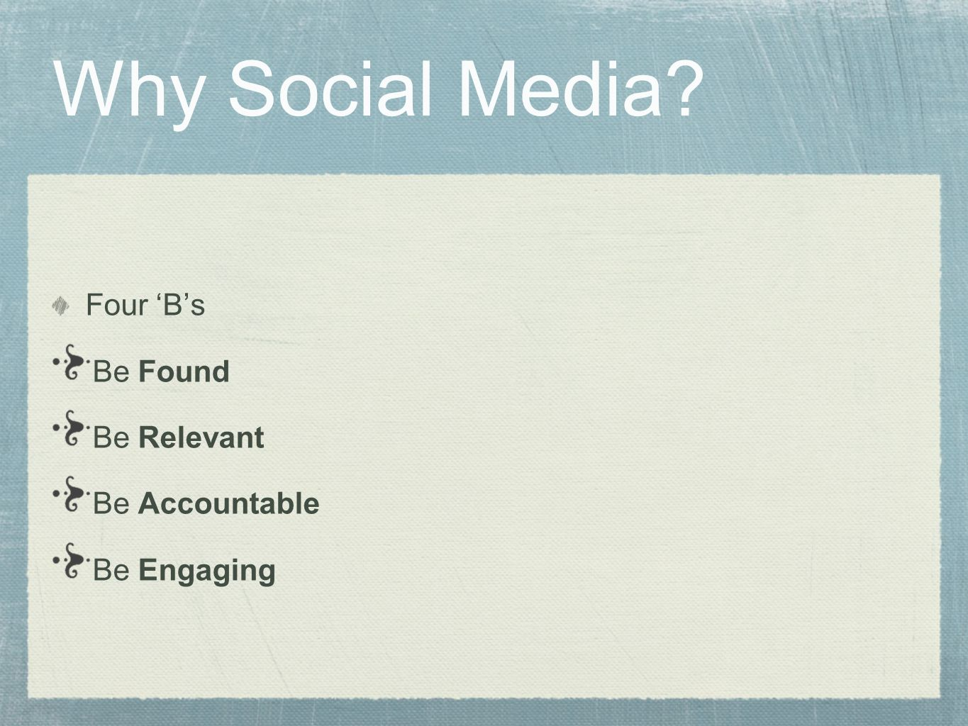 Why Social Media Four 'B's Be Found Be Relevant Be Accountable Be Engaging