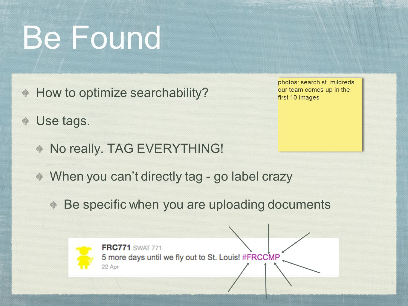Be Found How to optimize searchability. Use tags.
