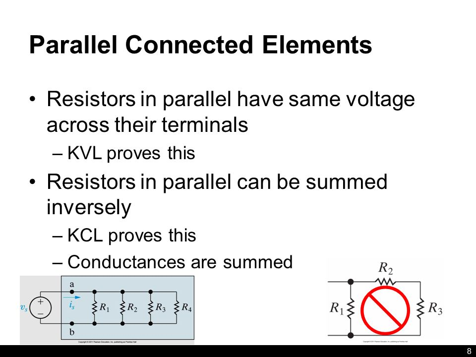 Parallel Connected Elements Resistors in parallel have same voltage across their terminals –KVL proves this Resistors in parallel can be summed inversely –KCL proves this –Conductances are summed 8