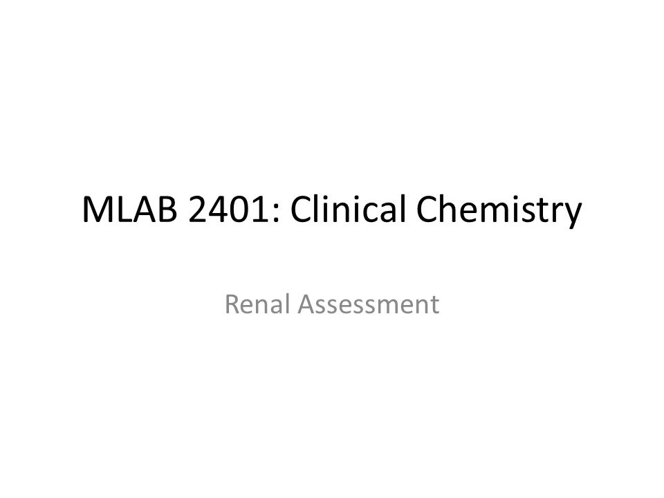 MLAB 2401: Clinical Chemistry Renal Assessment