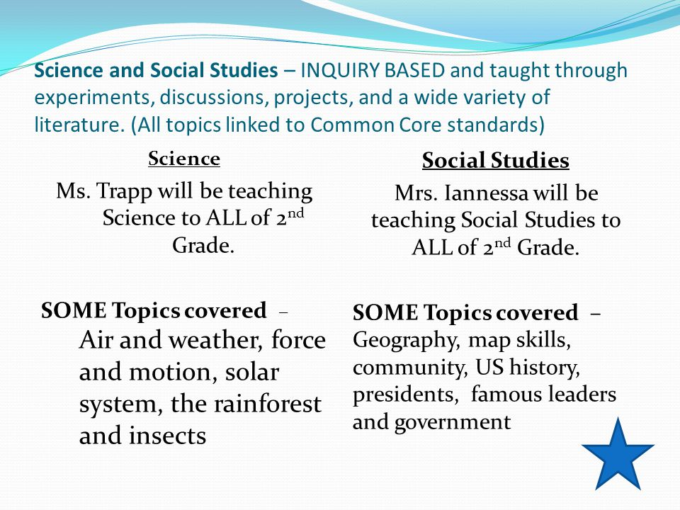 Science and Social Studies – INQUIRY BASED and taught through experiments, discussions, projects, and a wide variety of literature.