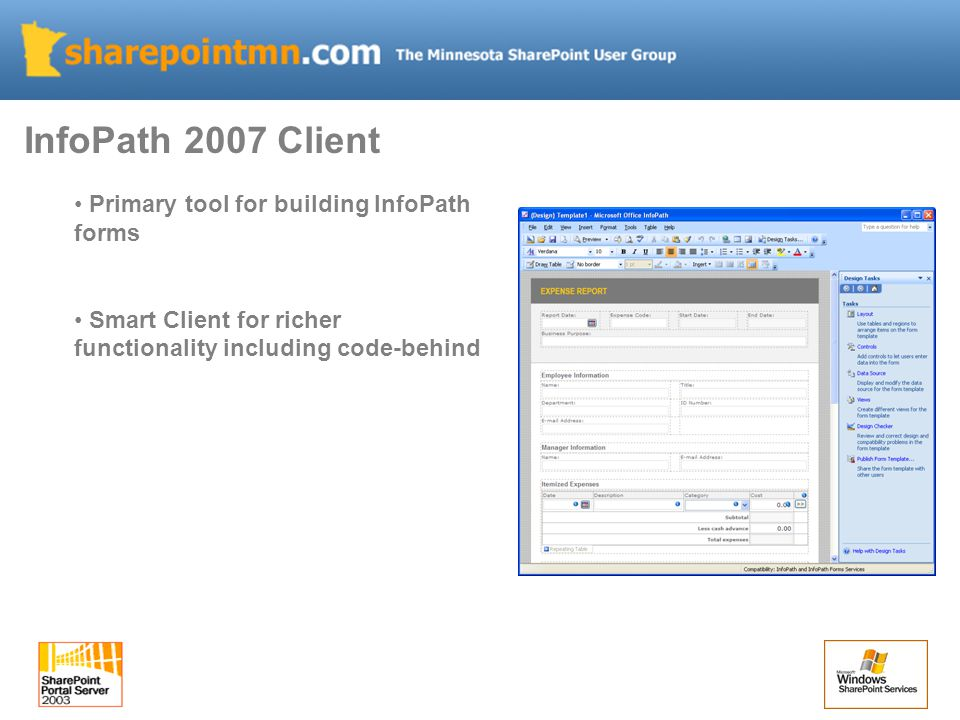 Primary tool for building InfoPath forms Smart Client for richer functionality including code-behind InfoPath 2007 Client