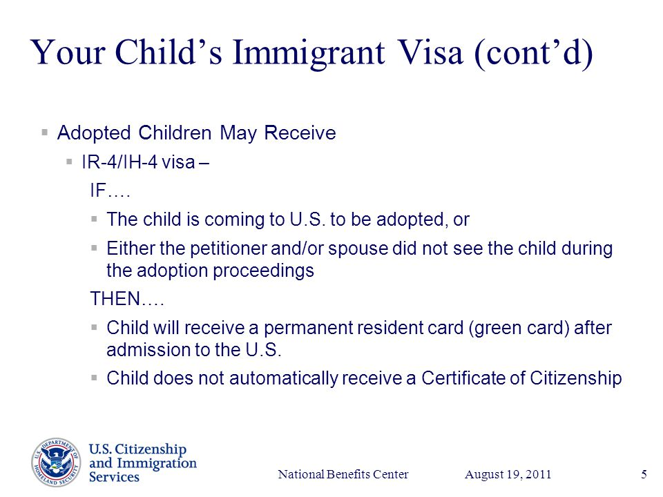 Presenter's Name June 17, 2003 August 19, 2011National Benefits Center5 Your Child's Immigrant Visa (cont'd)  Adopted Children May Receive  IR-4/IH-4 visa – IF….