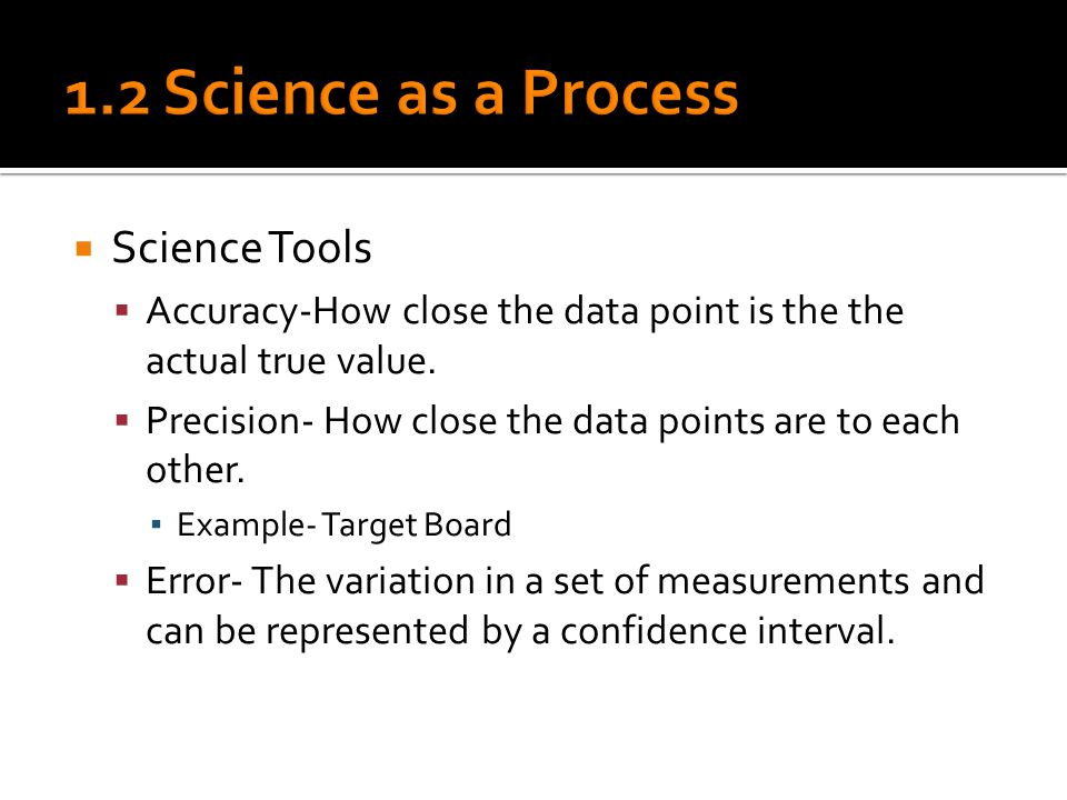 Science Tools  Accuracy-How close the data point is the the actual true value.