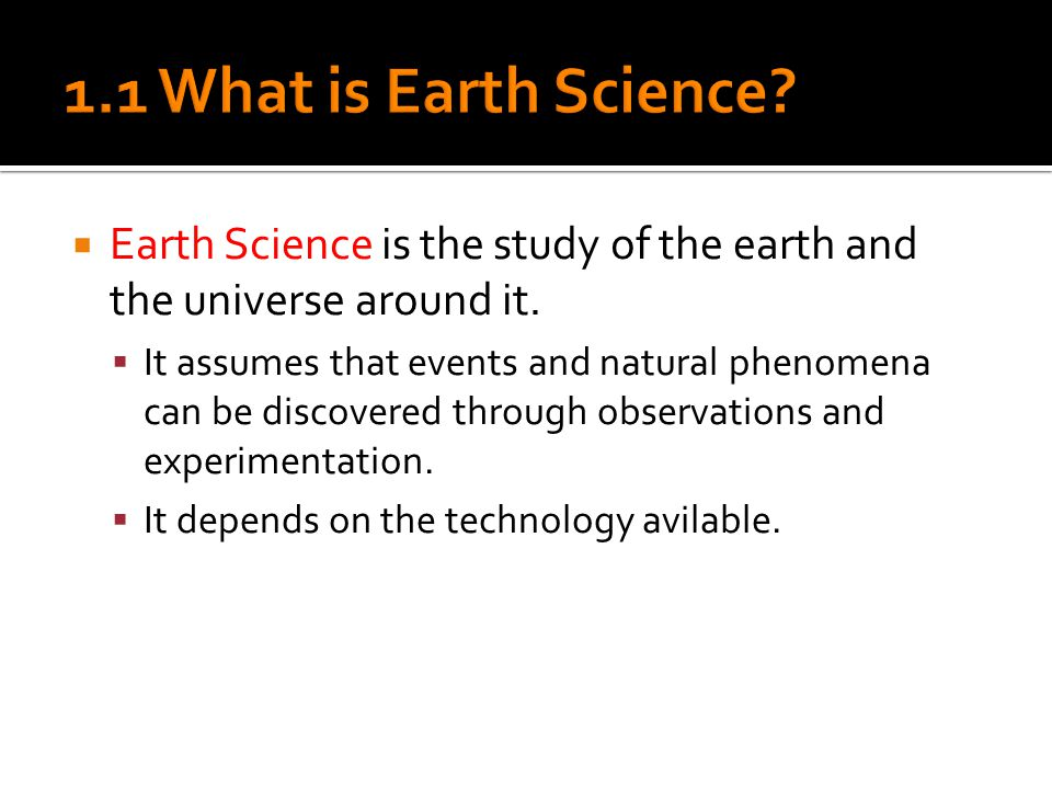 Earth Science is the study of the earth and the universe around it.
