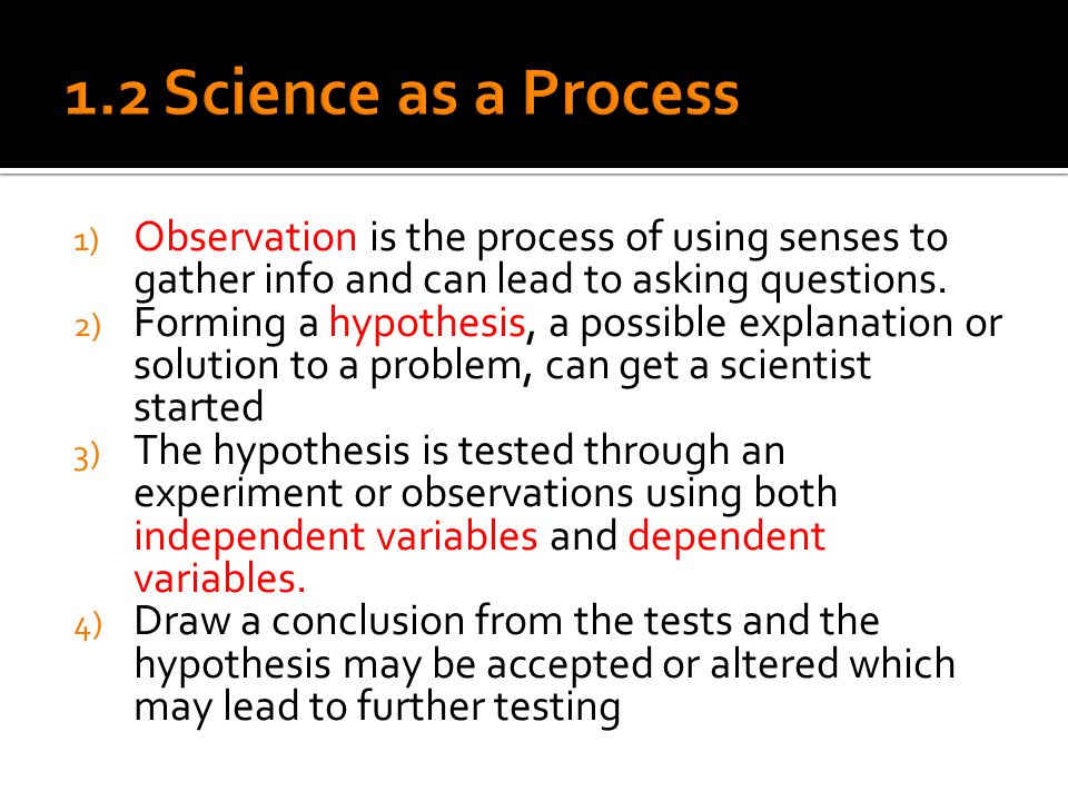 1) Observation is the process of using senses to gather info and can lead to asking questions.