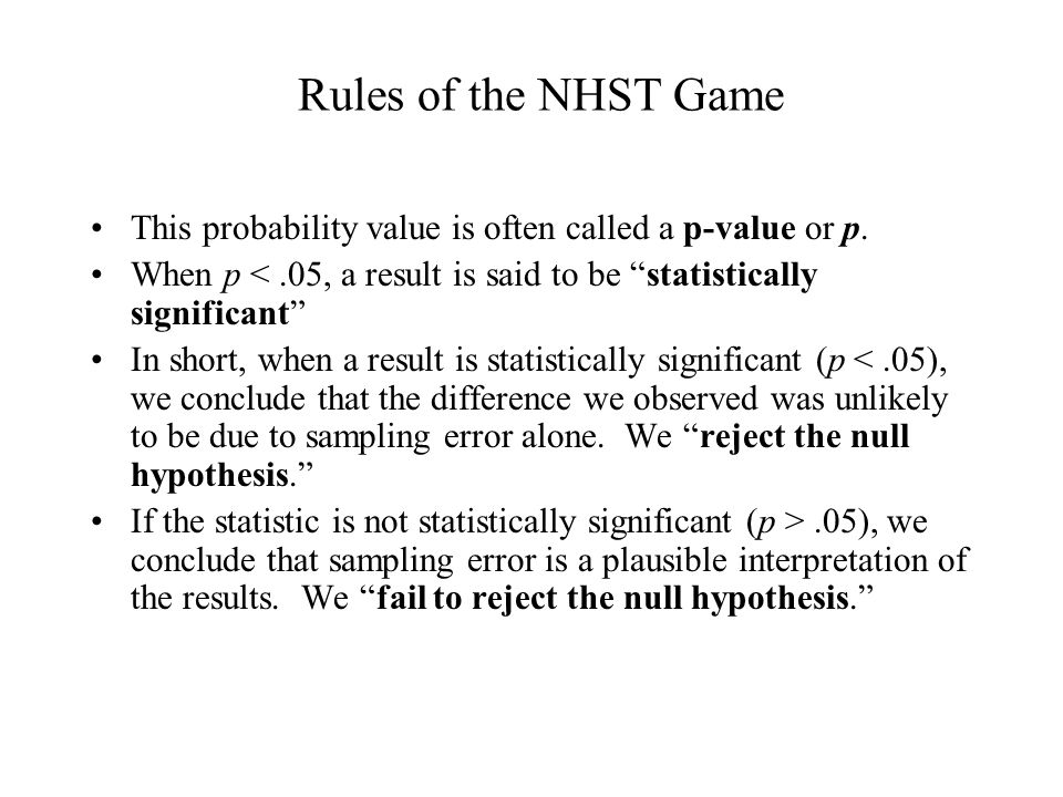Rules of the NHST Game This probability value is often called a p-value or p.