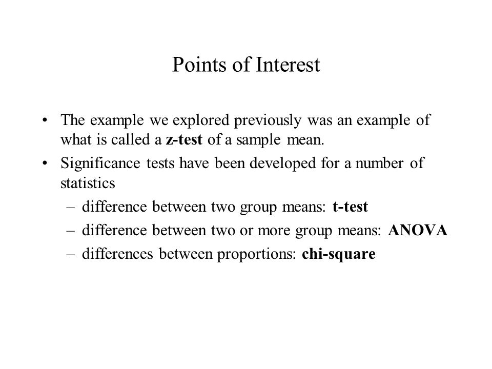 Points of Interest The example we explored previously was an example of what is called a z-test of a sample mean.
