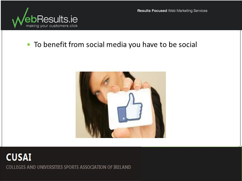 To benefit from social media you have to be social