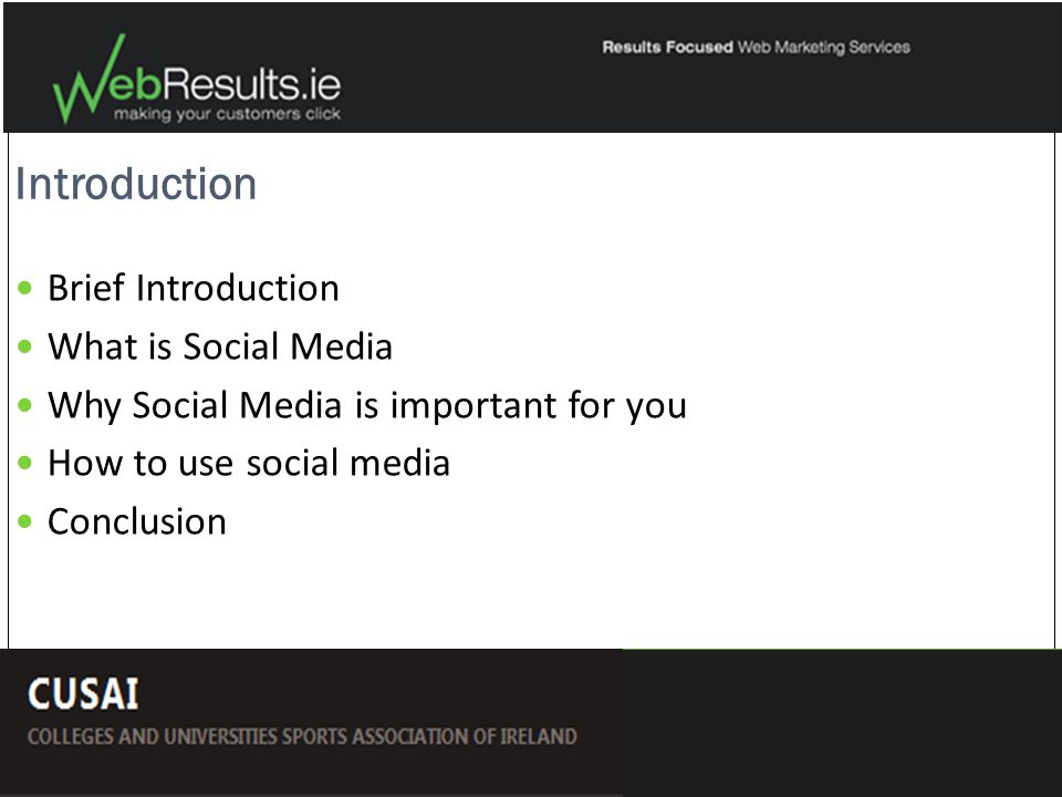 Introduction Brief Introduction What is Social Media Why Social Media is important for you How to use social media Conclusion influence inspire connect