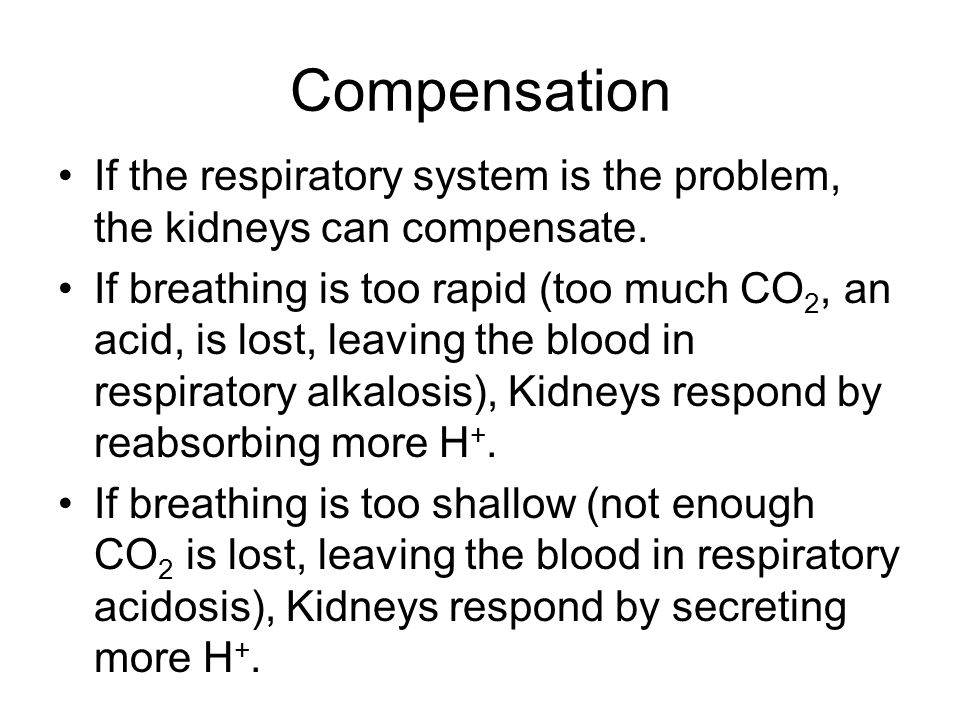 Compensation If the respiratory system is the problem, the kidneys can compensate.
