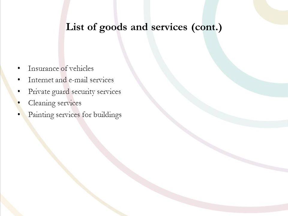 List of goods and services (cont.) Insurance of vehicles Internet and  services Private guard security services Cleaning services Painting services for buildings