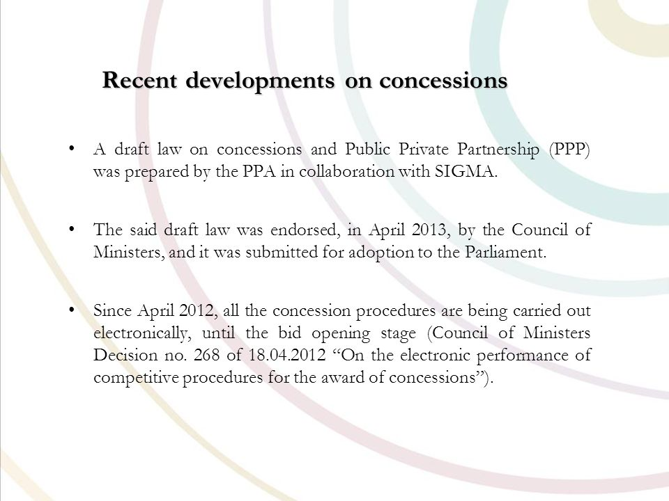Recent developments on concessions A draft law on concessions and Public Private Partnership (PPP) was prepared by the PPA in collaboration with SIGMA.