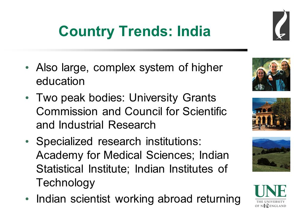 12 Country Trends: India Also large, complex system of higher education Two peak bodies: University Grants Commission and Council for Scientific and Industrial Research Specialized research institutions: Academy for Medical Sciences; Indian Statistical Institute; Indian Institutes of Technology Indian scientist working abroad returning