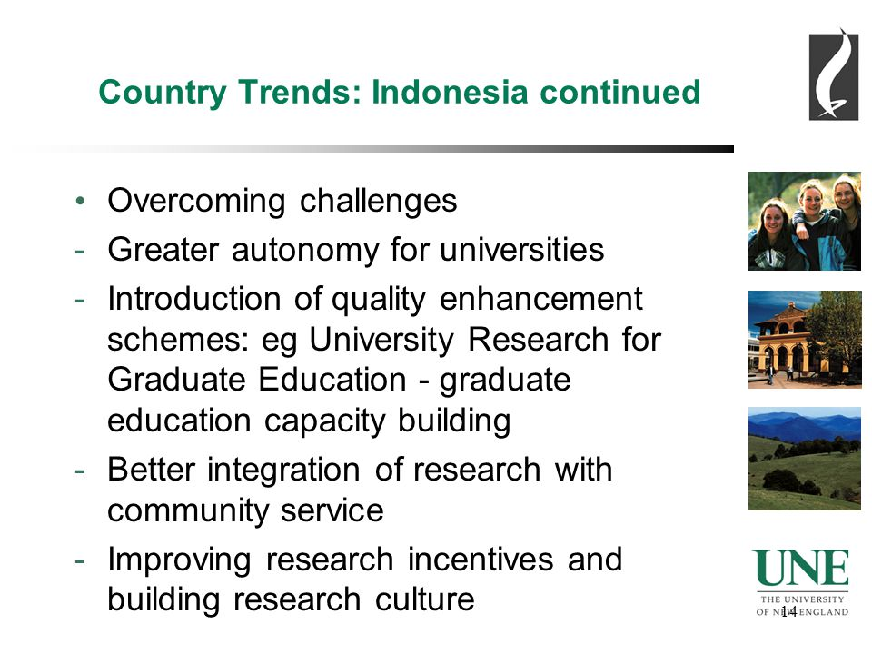 14 Country Trends: Indonesia continued Overcoming challenges -Greater autonomy for universities -Introduction of quality enhancement schemes: eg University Research for Graduate Education - graduate education capacity building -Better integration of research with community service -Improving research incentives and building research culture
